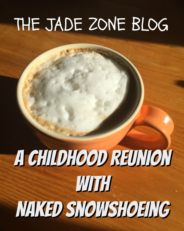 Feature Image for The Jade Zone Blog Post 'A Childhood Reunion with Naked Snowshoeing'